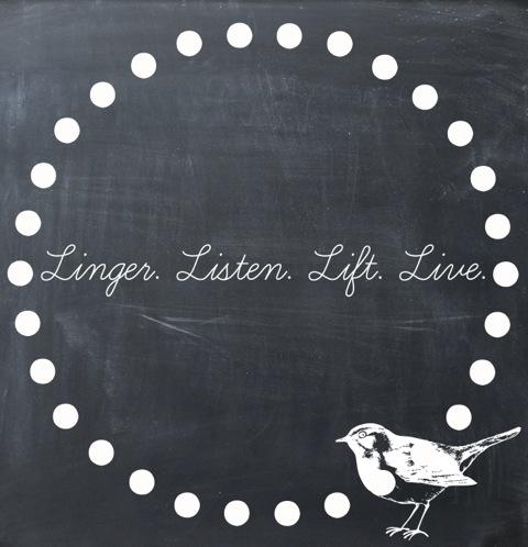 Linger. Listen. Lift. Live.